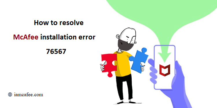 how to resolve mcafee installation error 76567